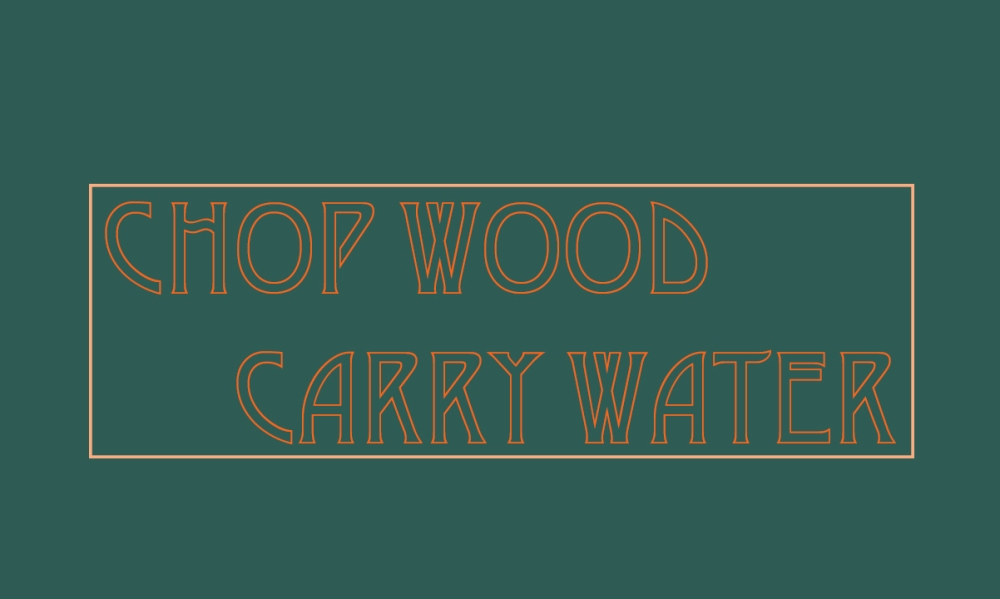 Graphic: Chop Wood Carry Water